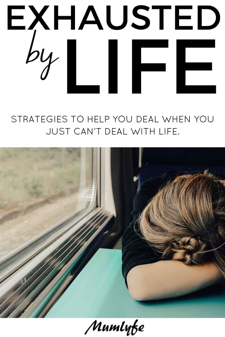 Exhausted by life - strategies to help you deal when you just can't deal with life