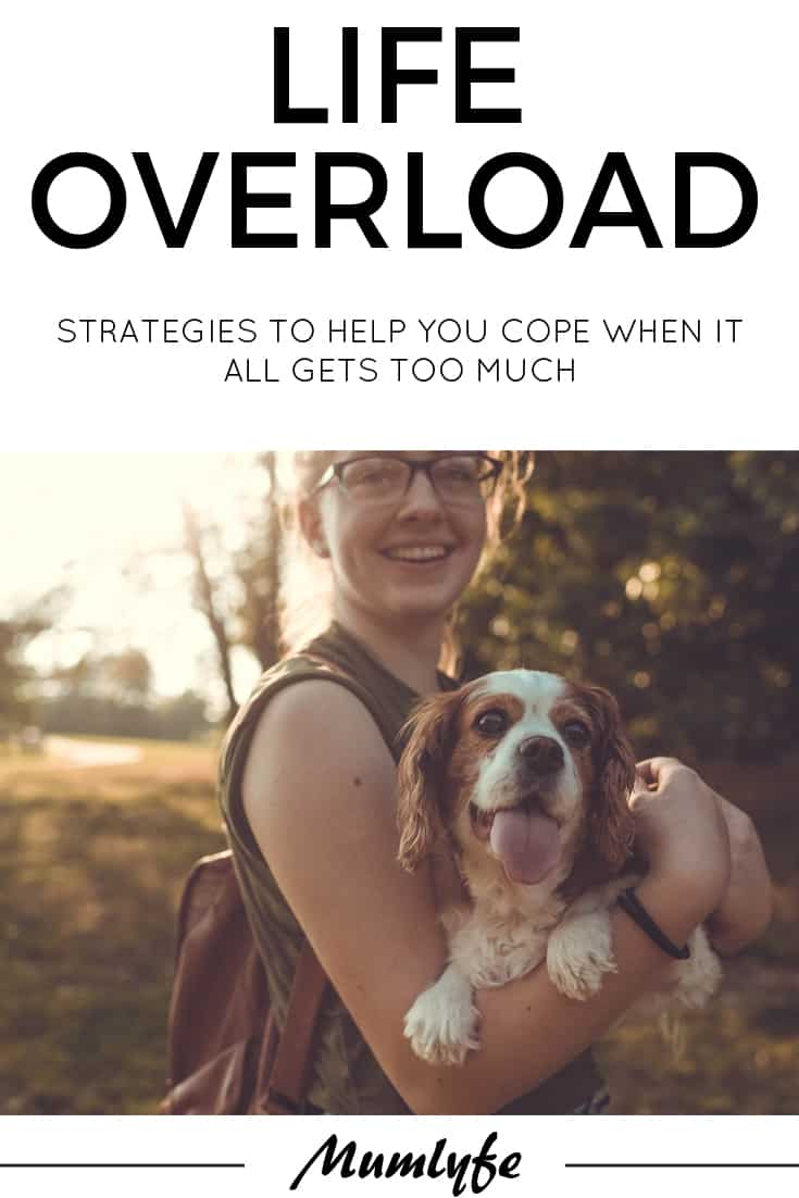 Life overload - strategies to help you cope when it all gets too much