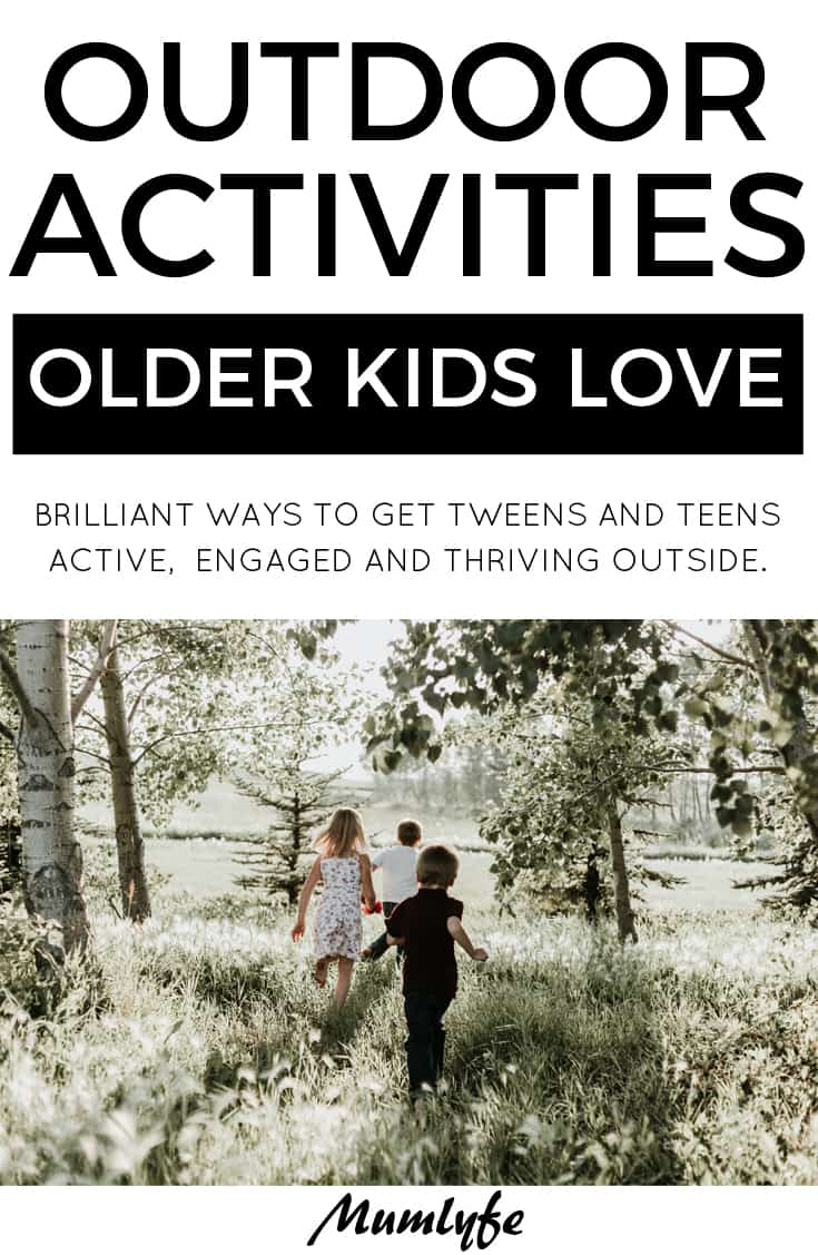 Outdoor activities for older kids - get tweens and teens outside and thriving