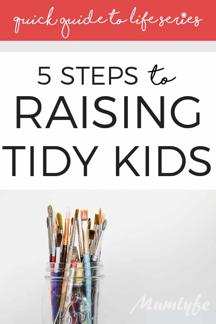 Quick guide to raising tidy kids - great tips for helping kids clean up after themselves