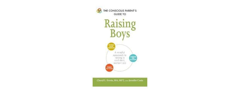 Conscious Parent's Guide to Raising Boys
