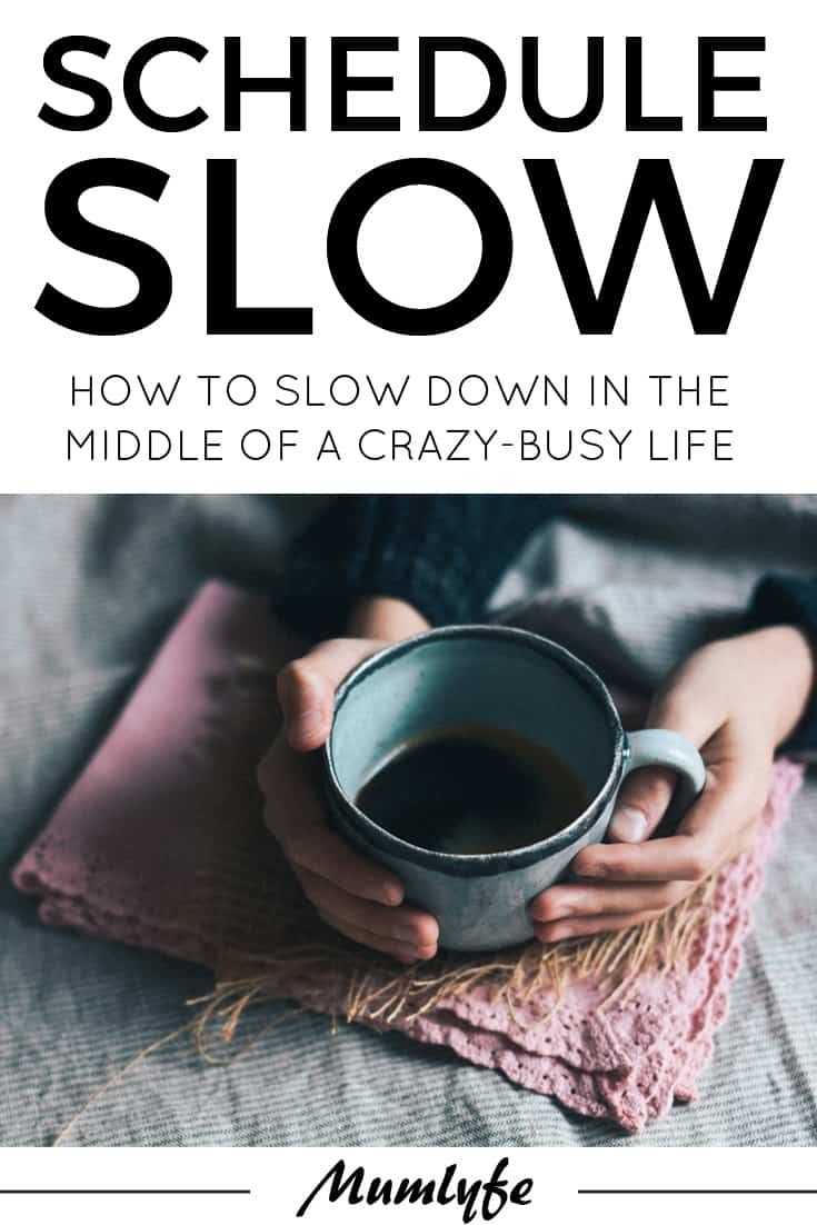 Go Slow - How to schedule slow in the middle of your crazy-busy life
