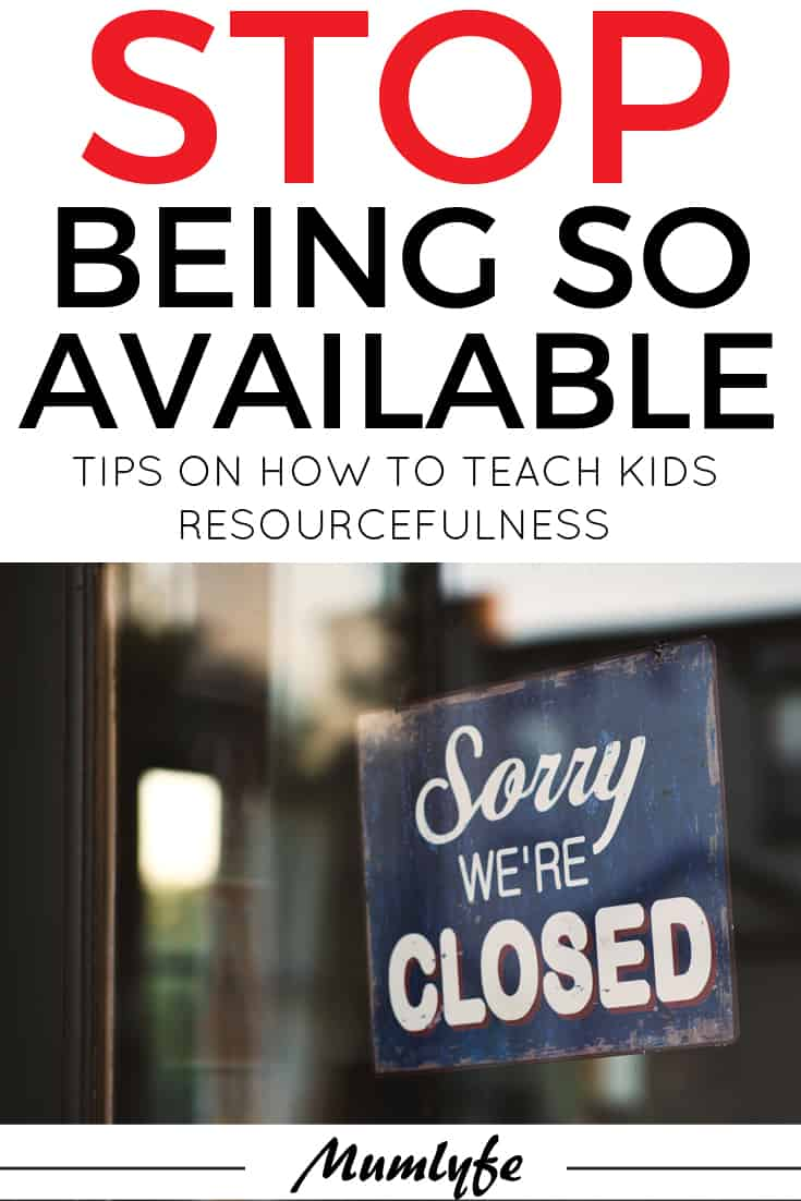 Stop being so available and teach your kids resourcefulness