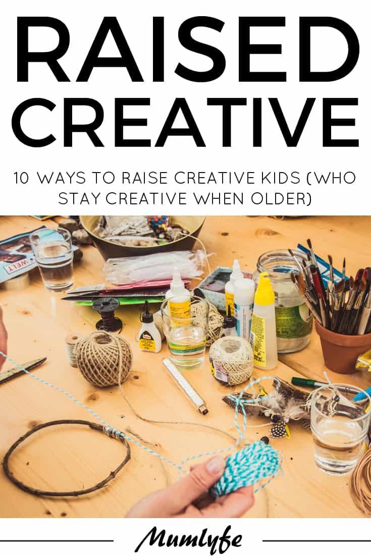 Raise creative kids - who stay creative as they grow older