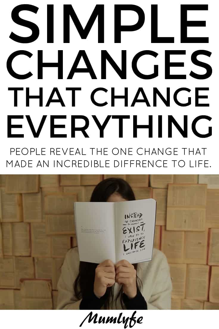 Simple changes that change everything - 20+ pieces of advice