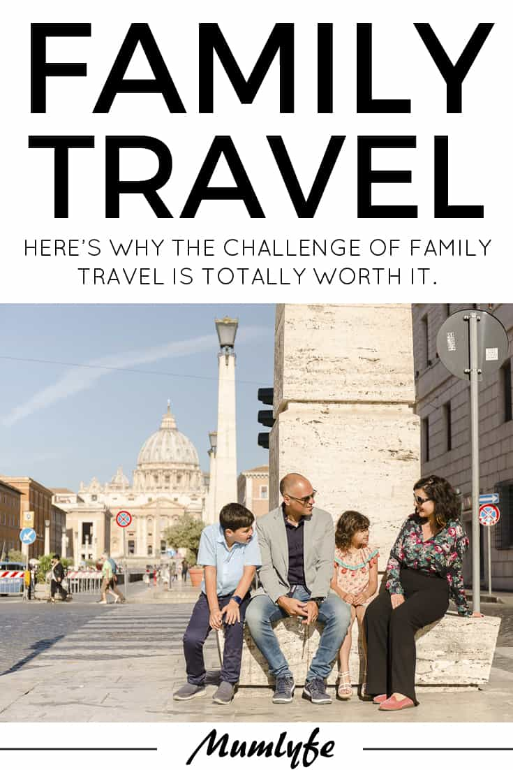 Why the challenge of family travel is totally worth it