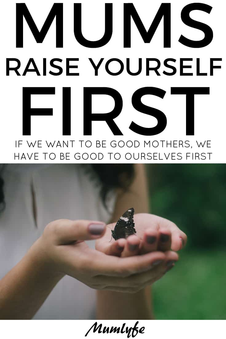 Raise yourself first so you can raise your kids well.