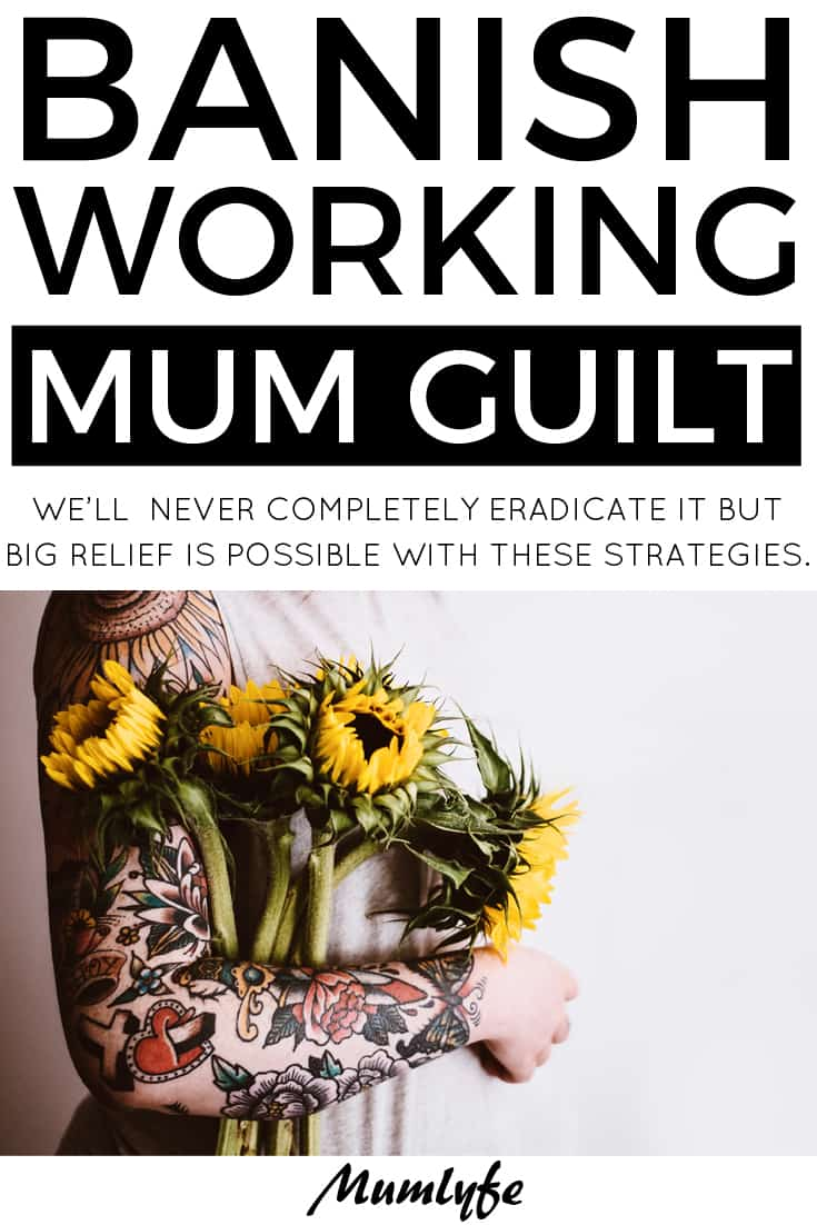 8 strategies to banish working mum guilt for good #workingmum #workingmom #mumguilt #momguilt