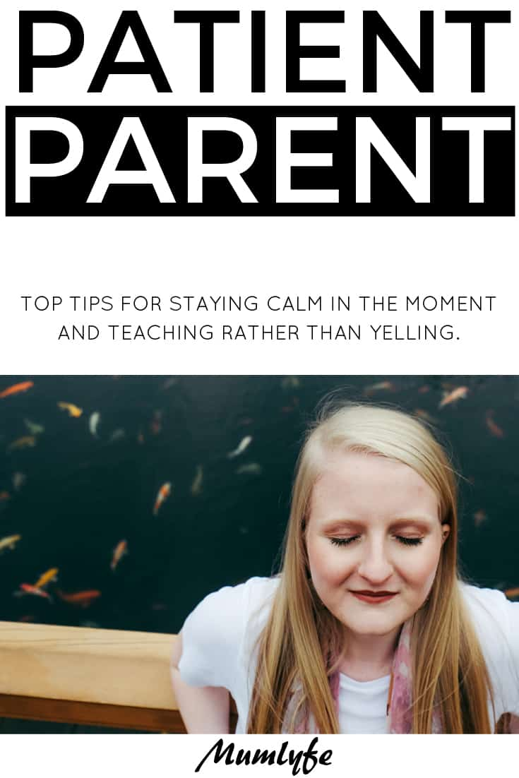 Patient parent - how to stay calm in the moment and be the patient parent you want to be