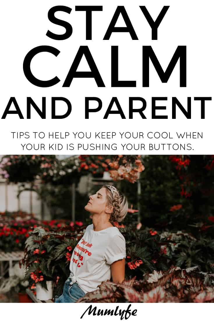 Stay calm and parent - how to keep your cool when your kid is pushing every last button