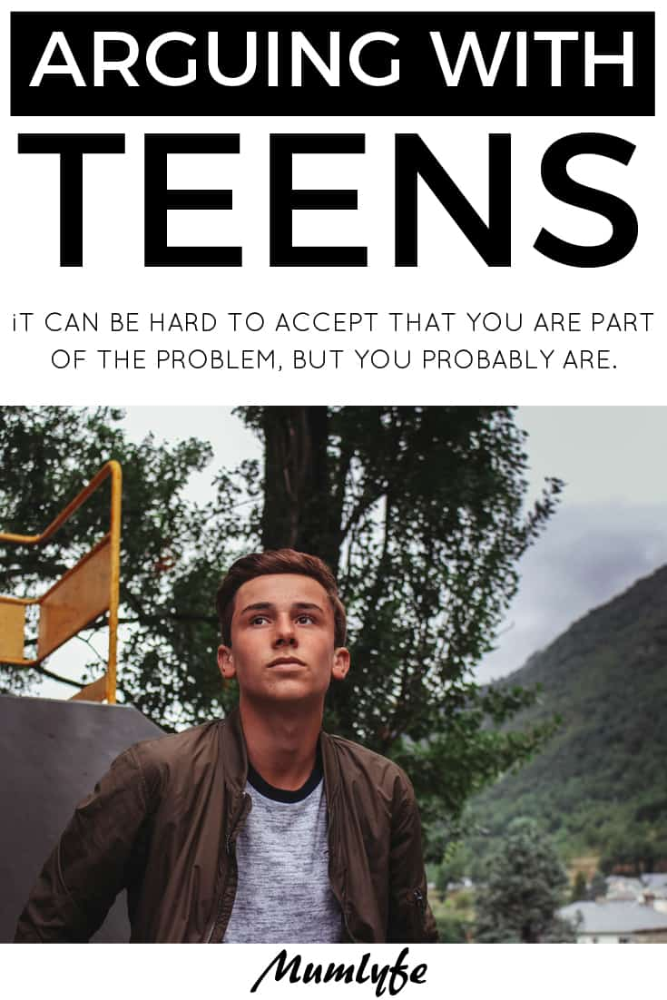 Arguing with teens - the problem might be you
