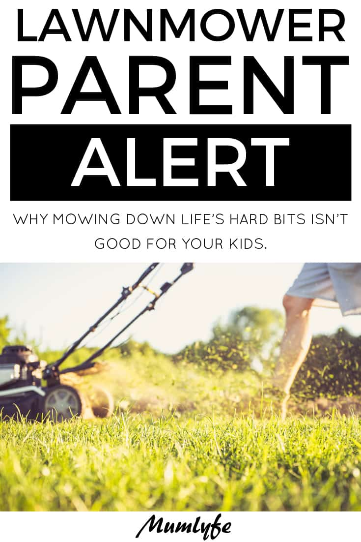 Lawnmower parents - why mowing down life's hard bits isn't good for your kids