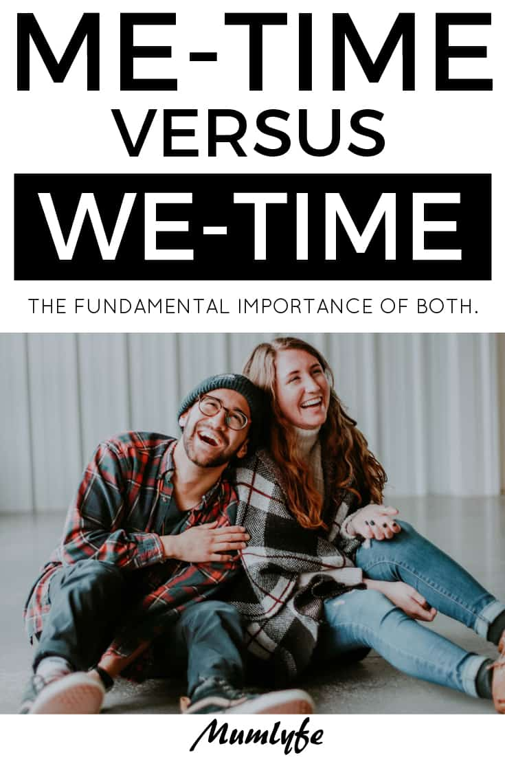 Me time versus we time - why we fundamentally need to make time for both #metime #wetime #parenting