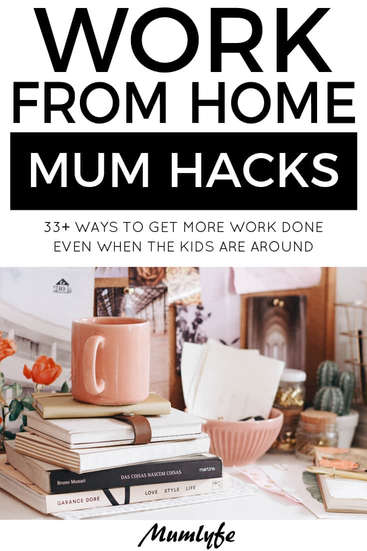 Work from home mum hacks - get more done even when the kids are around
