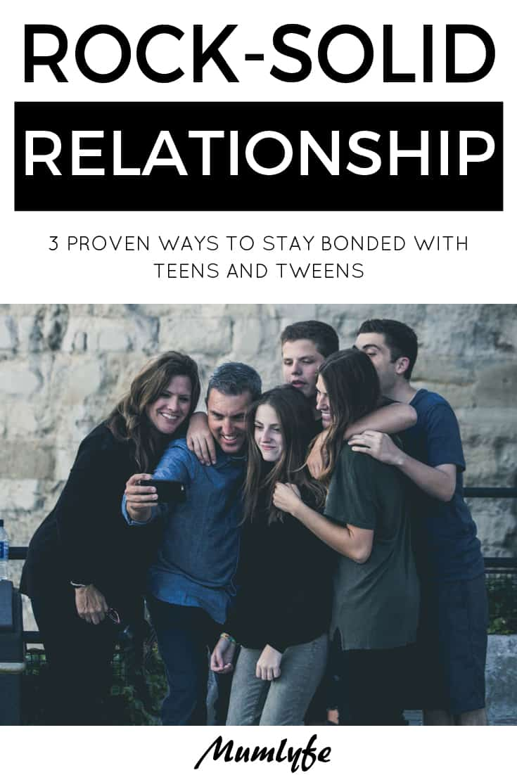 3 proven ways to build a rock-solid relationshop with teens and tweens