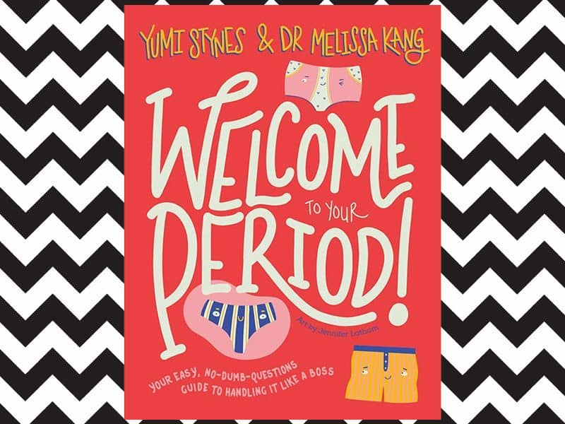 Welcome to Your Period by Yumi Stynes and Melissa Kang