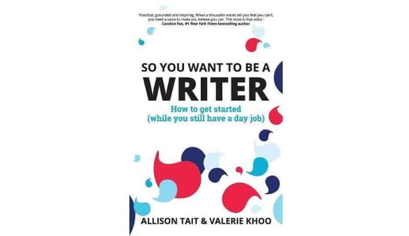 So you want to be a writer - Allison Tait and Valerie Khoo