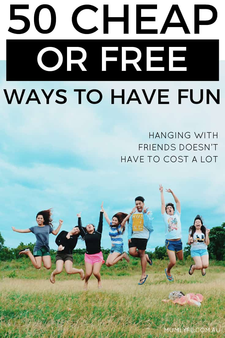 50 CHEAP OR FREE WAYS TO HAVE FUN WITH FRIENDS - hanging with friends doesn't have to cost a lot